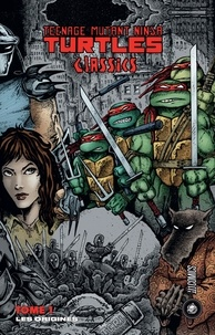 Tom Waltz et Mateus Santolouco - Teenage Mutant Ninja Turtles Classics Tome 1 : Les Origines.