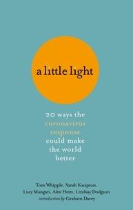 Tom Whipple et Sarah Knapton - A Little Light - 20 ways the coronavirus response could make the world better.