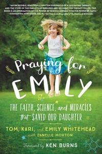 Tom Whitehead et Kari Whitehead - Praying for Emily - The Faith, Science, and Miracles that Saved Our Daughter.