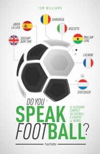 Tom Williams - Do you speak Football ? - Le glossaire complet du football à travers le monde.