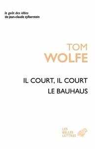 Il court, il court le Bauhaus - Tom Wolfe |
