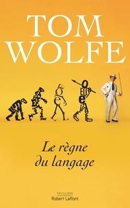 Tom Wolfe - Le règne du langage.