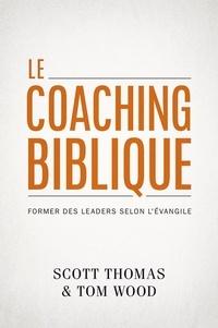 Tom wood s. Thomas - Le coaching biblique. Former des leaders selon l'Évangile.