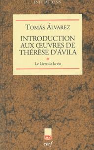 Introduction aux oeuvres de Thérèse d'Avila- Tome 1, le Livre de la vie - Tomas Alvarez |