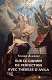 Tomas Alvarez - Sur le chemin de la perfection avec Thérèse d'Avila.