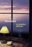 Tomas Gonzalez - La lumière difficile.