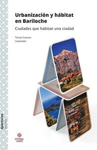 Tomás Guevara - Urbanización y hábitat en Bariloche - Ciudades que habitan una ciudad.