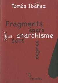 Tomas Ibañez - Fragments épars pour un anarchisme sans dogmes.