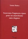 Tomas Ibañez - Nouveaux fragments épars pour un anarchisme sans dogmes.