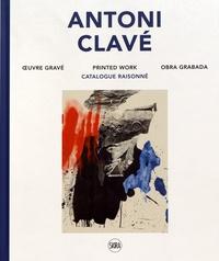 Tomas Llorens et Céline Chicha-Castex - Antoni Clavé - Oeuvre gravé, catalogue raisonné.