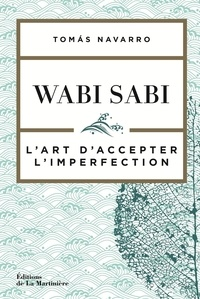 Tomas Navarro - Wabi Sabi - L'art d'accepter l'imperfection.