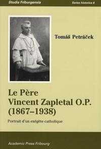 Tomas Petracek - Le Père Vincent Zapletal O.P. (1867-1938) - Portrait d'un exégète catholique.