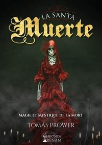 Tomas Prower - La Santa Muerte - Magie et mystique de la mort.
