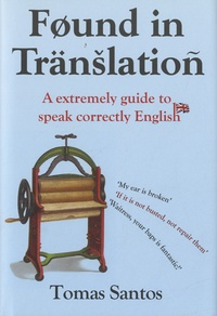 Tomas Santos - Found in Translation - An Extremely Guide to Speaking Correctly English.