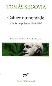 Tomas Segovia - Cahier du nomade - Choix de poèmes 1946-1997.
