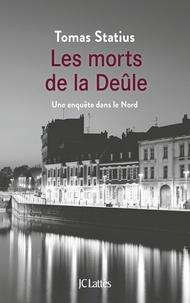 Tomas Statius - Les morts de la Deûle - Une enquête dans le Nord.