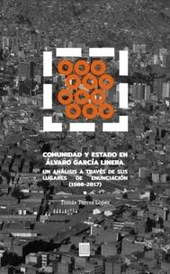 Tomás Torres López - Comunidad y Estado en Álvaro García Linera - Un análisis a través de sus lugares de enunciación (1988-2017).