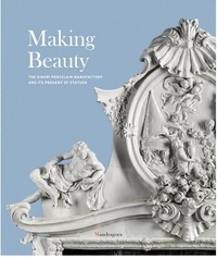 Tomaso Montanari et Dimitrios Zikos - Making beauty - The Ginori porcelain manufactory and its progeny of statues.