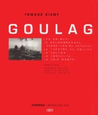 Tomasz Kizny - Goulag - Les Solovki, le Belomorkanal, l'expédition de Vaïgatch, le théâtre au goulag, la Kolyma, la Vorkouta, la Voie morte.