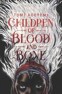 Tomi Adeyemi - Children of Blood and Bone.