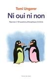 Tomi Ungerer - Ni oui ni non - Réponses à 100 questions philosophiques d'enfants.