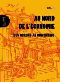 Tomjo - Au nord de l'économie - Des corons au coworking.