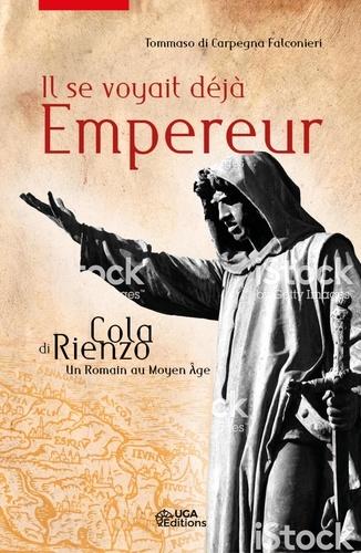 Il se voyait déjà empereur. Cola di Rienzo : un Romain au Moyen Age