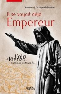 Tommaso Di Carpegna Falconieri - Il se voyait déjà empereur - Cola di Rienzo : un Romain au Moyen Age.