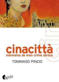 Tommaso Pincio - Cinacitta - Mémoires de mon crime atroce.