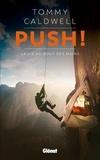 Tommy Caldwell - Push ! - La vie au bout des mains.