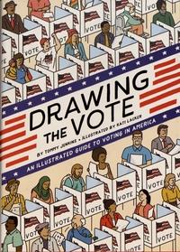 Tommy Jenkins et Kati Lacker - Drawing the Vote - An Illustrated Guide to Voting in America.