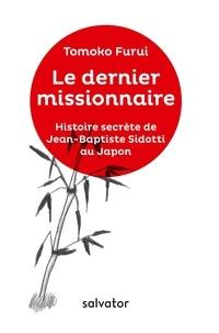 Tomoko Furui - Le dernier missionnaire - Histoire secrète de Jean-Baptiste Sidotti au Japon.