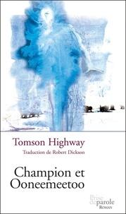 Tomson Highway - Champion et Ooneemeetoo.