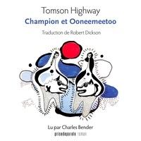 Tomson Highway et Charles Bender - Champion et Ooneemeetoo.