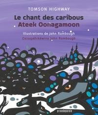 Tomson Highway et John Rombough - Le chant des caribous • Ateek Oonagamoon.