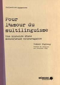 Tomson Highway et Jonathan Lamy - Pour l'amour du multilinguisme - Une histoire d'une monstrueuse extravagance.
