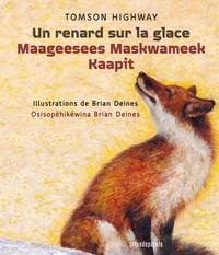 Tomson Highway et Brian Deines - Un renard sur la glace • Maageesees Maskwameek Kaapit.