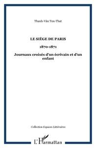 Ton-That Thanh-Vân - Le Siège de Paris (20 septembre 1870 - 30 janvier 1871) - Journaux croisés d'un écrivain et d'un enfant.