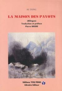 Tong Su - La maison des pavots - Edition bilingue français-chinois.