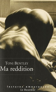 Toni Bentley - Ma reddition - Une confession érotique.