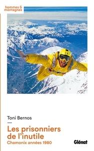 Toni Bernos - Les prisonniers de l'inutile - Chamonix années 80.