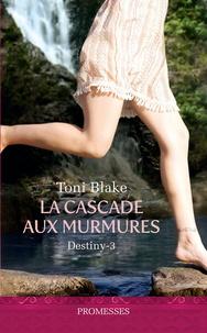 Toni Blake - Destiny Tome 3 : La cascade aux murmures.