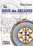 Toni Ceron - La roue des arcanes - Synthèse du yi-king et du tarot en thérapie alchimique.