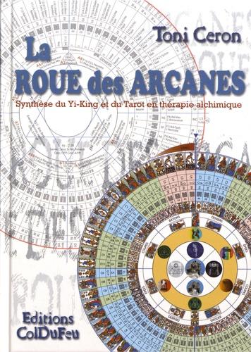 La roue des arcanes. Synthèse du yi-king et du tarot en thérapie alchimique