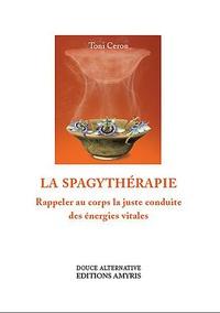 Toni Ceron - La spagythérapie - Rappeler au corps la juste conduite des énergies vitales.