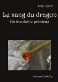 Toni Ceron - Le sang du dragon - Un insoluble précieux.