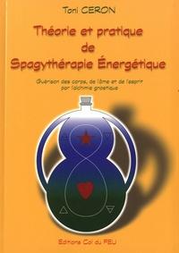 Toni Ceron - Théorie et pratique de spagythérapie énergétique - Guérison des corps, de l'âme et de l'esprit par l'alchimie gnostisque.