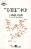 Toni Huber - The Guide To India - A Tibetan Account by Amdo Gendun Chöphel.