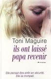 Toni Maguire - Ils ont laissé papa revenir.