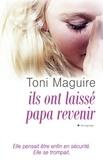 Toni Maguire - Ils ont laissé revenir papa.